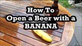 एक केले के साथ एक बियर को खोलने के लिए कैसे