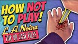 कैसे नहीं PLAY के लिए: L.A. नोइरे: वी.आर. प्रकरण फ़ाइलें